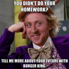 willywonka - you didnt do your homework? tell me more about your future with burger king.