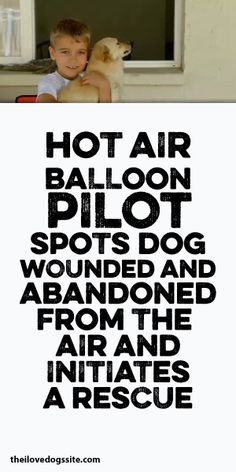 Hot Air Balloon Pilot Spots Dog Wounded And Abandoned From The Air And Initiates A Rescue!