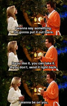Anchorman - best pickup line ever!