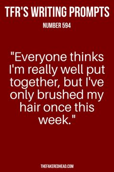 """Everyone thinks I'm really well put together, but I've only brushed my hair once this week."" 