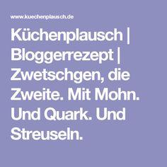 Küchenplausch | Bloggerrezept | Zwetschgen, die Zweite. Mit Mohn. Und Quark. Und Streuseln.