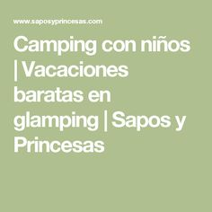 Camping con niños | Vacaciones baratas en glamping | Sapos y Princesas