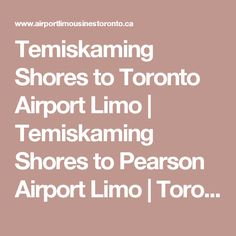 Temiskaming Shores to Toronto Airport Limo | Temiskaming Shores to Pearson Airport Limo | Toronto to Temiskaming Shores Airport Limo | Temiskaming Shores Corporate Limousine Service