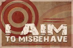 """I aim to misbehave"" - Mal Reynolds"