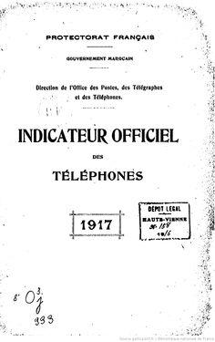 Indicateur officiel des téléphones : 1917 / Protectorat français, Gouvernement marocain, Direction de l'office des postes, des télégraphes e...