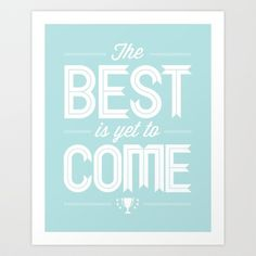 The Best Is Yet To Come - Tiffany Blue Art Print by Inspireuart - $25.00