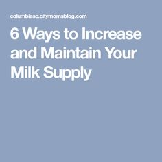 6 Ways to Increase and Maintain Your Milk Supply