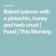 Baked salmon with a pistachio, honey and herb crust | Food | This Morning