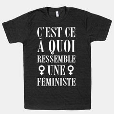 """""""This is what a feminist looks like."""" because everything, including feminist exclamations, are better in french."""