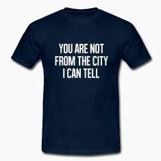 You are not from the city I can tell