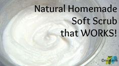 Natural Homemade Soft Scrub That WORKS!