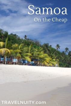 Want to travel around Samoa on the cheap? Find out more about staying in beach fales (huts) on gorgeous beaches like this one