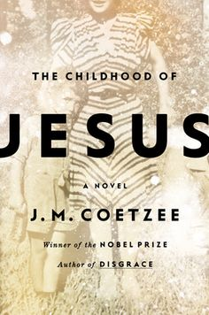 The Childhood of Jesus by J. M. Coetzee---maybe I wanna read it????