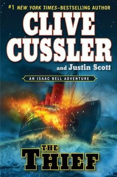 The Thief, by Clive Cussler and Justin Scott. (Isaac Bell, book 5) by Clive Cussler and Justin Scott