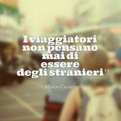 """""""I viaggiatori non pensano mai di essere degli stranieri"""" Mason Cooley  #ituoiluoghi #quote #itineranda #citazioni #viaggio #travel #scrittori #writer #cooley"""