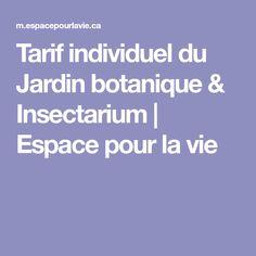 Tarif individuel du Jardin botanique & Insectarium   Espace pour la vie