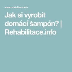 Jak si vyrobit domácí šampón?   Rehabilitace.info