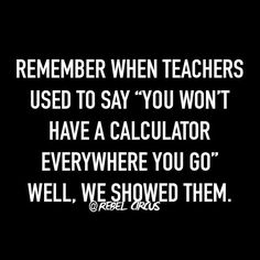 Remember when teachers used to say \