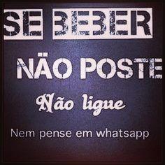 ✪sabedoria - Se beber não poste, não ligue, nem pense em #whatsapp #bebida