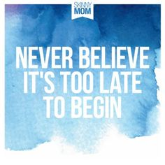 https://skinnymom.com/never-believe-its-too-late/