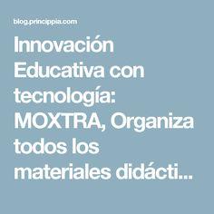 Innovación Educativa con tecnología: MOXTRA, Organiza todos los materiales didácticos que vas a usar en tu clase