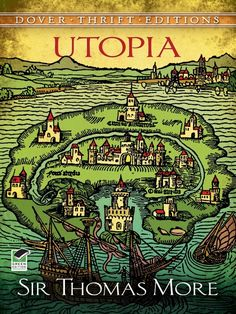 Utopia by Sir Thomas More  16th-century classic by brilliant humanist, churchman and scholar envisioned a patriarchal island kingdom that practiced religious tolerance, in which everybody worked, all goods were community-owned, and violence, bloodshed and vice were nonexistent. Forerunner of many later attempts at establishing 'Utopias' both in theory and in practice. #doverthrift #classiclit  #doverthrift #classiclit