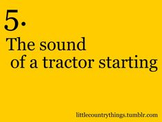 Once dated a guy with a cd of tractor start ups - Guess the right one and you could date him.  Hahahhhahhah