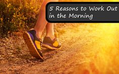 5 Reasons to Work Out in the Morning.