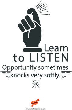 #Learn to #listen. #Opportunity sometimes #knocks very #softly. | #Smart #Inspirations