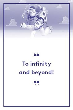 The 20 Best Quotes From Pixar Movies  #refinery29  http://www.refinery29.com/2015/06/88105/best-pixar-movie-quotes-inside-out#slide-20   Buzz Lightyear, Toy StoryThe ultimate declaration to inspire a limitless life! ...