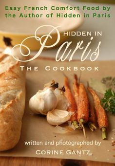 Hidden in Paris -- The Cookbook by Corine Gantz, http://www.amazon.com/gp/product/B007ROQFZG/ref=cm_sw_r_pi_alp_1A1Ipb0MFHQRS