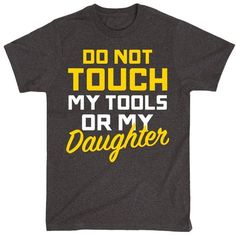 Do Not Touch My Tools Or My Daughter Adult Tee