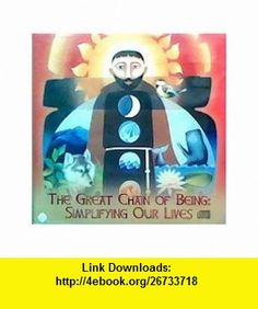 The Great Chain of Being Simplifying Our Lives Richard Rohr, Paula Gonzalez, Tiki Kustenmacher ,   ,  , ASIN: B0056M1CUY , tutorials , pdf , ebook , torrent , downloads , rapidshare , filesonic , hotfile , megaupload , fileserve