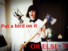 @headyhumor:    Holding an axe while staring sternly can really help accentuate your point. Portlandia @Carrie_Rachel Brownstein