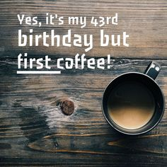 Yes it's my 43rd birthday but first coffee  #birthdaycelebration #birthday #43 #firstcoffee #coffee #iamnotold #pnw #portland #forestheights #happtbirthday