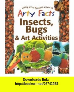 Insects, Bugs,  Art Activities (Arty Facts) (9780778711377) Steve Parker, Polly Goodman, Jan Smith , ISBN-10: 0778711374  , ISBN-13: 978-0778711377 ,  , tutorials , pdf , ebook , torrent , downloads , rapidshare , filesonic , hotfile , megaupload , fileserve