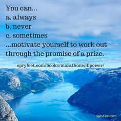 Can the promise of a prize motivate you to work out? Get Marathon Willpower.  (Answer to previous question = c.)