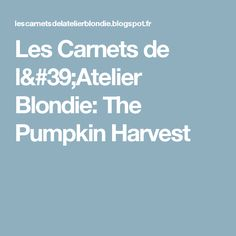 Les Carnets de l'Atelier Blondie: The Pumpkin Harvest
