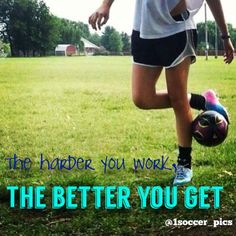 The harder you work, the better you get. #soccer #quote