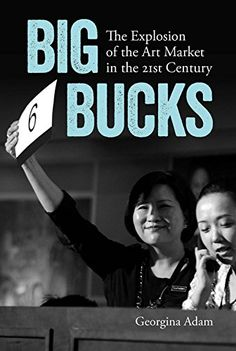 """Read """"Big Bucks The Explosion of the Art Market in the Century"""" by Georgina Adam available from Rakuten Kobo. This highly readable and timely book explores the transformation of the modern and contemporary art market in the c. Good Books, Books To Read, World Library, Old Money, Popular Books, Home Based Business, Art Market, Free Ebooks, 21st Century"""