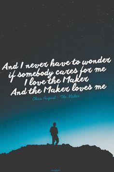 ...I love the Maker and the Maker loves me.