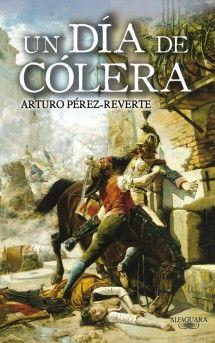 UN DIA DE COLERA. Novela de Arturo Pérez Reverte en la que se narra los sucesos del 2 de mayo de 1808 en Madrid.