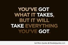 """You've got what it takes, but it will take everything you've got."" #Motivational / #Inspirational Quote"