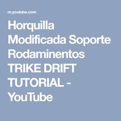 Horquilla Modificada Soporte Rodaminentos TRIKE DRIFT TUTORIAL - YouTube