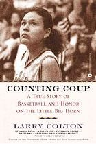 Counting Coup: A True Story of Basketball and Honor on the Little Big Horn by Larry Colton