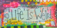 Life is Weird. Canvas by Dori Patrick