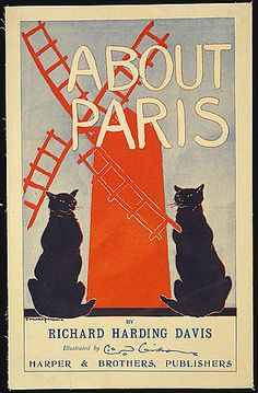 About Paris, by Richard Harding Davis. Illustrated by Charles Dana Gibson. Illustrated by Edward Penfield, This poster for the book About Paris shows two black cats and a red windmill. Vintage Advertising Posters, Vintage Travel Posters, Vintage Advertisements, Book Posters, Cat Posters, Maurice Utrillo, Black Cat Art, Black Cats, Buch Design