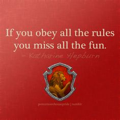 I really do have a bit of Gryffindor in me. It's funny because my whole family are Gryffindors except for me.