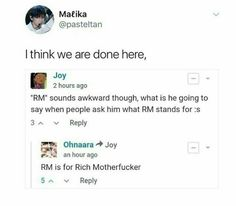 Yes RM= Rich Motherfucker I personally really love just RM. I would never call him rap monster anyway it's always been namjoon to me ♥