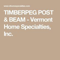 TIMBERPEG POST & BEAM - Vermont Home Specialties, Inc.